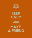 KEEP CALM AND MAKE  A FRIEND - Personalised Poster large