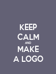 KEEP CALM AND MAKE A LOGO - Personalised Poster large
