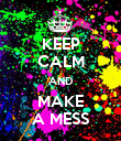 KEEP CALM AND MAKE A MESS - Personalised Poster large