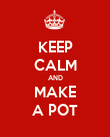 KEEP CALM AND MAKE A POT - Personalised Poster large