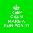 KEEP CALM AND MAKE A RUN FOR IT! - Personalised Poster large
