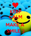 KEEP CALM AND  MAKE A  SMILE :) - Personalised Poster large