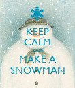 KEEP CALM AND MAKE A SNOWMAN - Personalised Poster large