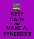 KEEP CALM AND MAKE A  SYNERGY!!! - Personalised Poster large