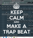 KEEP CALM AND MAKE A TRAP BEAT - Personalised Poster large