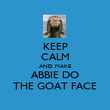 KEEP CALM AND MAKE ABBIE DO THE GOAT FACE - Personalised Poster large