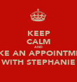 KEEP CALM AND MAKE AN APPOINTMENT WITH STEPHANIE - Personalised Poster large