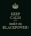 KEEP CALM AND  make an BLACKPOWER! - Personalised Poster large