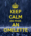 KEEP CALM AND MAKE  AN OMELETTE - Personalised Poster large