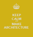 KEEP CALM and MAKE ARCHITECTURE - Personalised Poster large