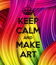 KEEP CALM AND MAKE ART - Personalised Poster large