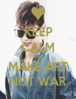 KEEP CALM AND MAKE ART NOT WAR - Personalised Poster large