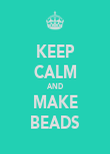 KEEP CALM AND MAKE BEADS - Personalised Poster large