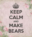 KEEP CALM AND MAKE BEARS - Personalised Poster large
