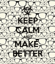 KEEP CALM AND MAKE  BETTER - Personalised Poster large