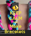 KEEP CALM AND Make Bracelets  - Personalised Poster large