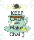 KEEP CALM AND Make  Chai ;) - Personalised Poster large