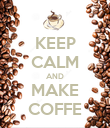 KEEP CALM AND MAKE COFFE - Personalised Poster large