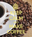 KEEP CALM AND MAKE COFFEE - Personalised Poster large