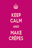 KEEP CALM AND MAKE CRÊPES - Personalised Poster large