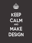 KEEP CALM AND MAKE DESIGN - Personalised Poster large