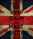 KEEP CALM AND MAKE  ELECTRO - Personalised Poster large