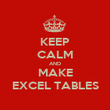 KEEP CALM AND MAKE EXCEL TABLES - Personalised Poster large