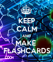 KEEP CALM AND MAKE  FLASHCARDS - Personalised Poster large