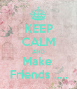 KEEP CALM AND Make  Friends ..... - Personalised Poster large