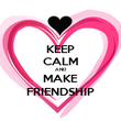 KEEP CALM AND MAKE FRIENDSHIP - Personalised Poster large