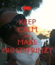 KEEP CALM and MAKE FRINZYFRINZY - Personalised Poster large
