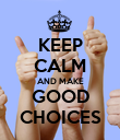 KEEP CALM AND MAKE GOOD CHOICES - Personalised Poster large