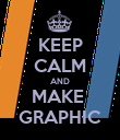 KEEP CALM AND MAKE  GRAPHIC - Personalised Poster small