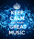 KEEP CALM AND MAKE  GREAT MUSIC - Personalised Poster large