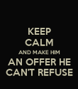 KEEP CALM AND MAKE HIM AN OFFER HE CAN'T REFUSE - Personalised Poster large