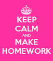 KEEP CALM AND MAKE HOMEWORK - Personalised Poster large
