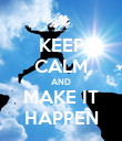 KEEP CALM AND MAKE IT HAPPEN - Personalised Poster large