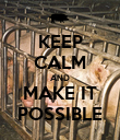 KEEP CALM AND MAKE IT POSSIBLE - Personalised Poster large