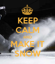 KEEP CALM AND MAKE IT SNOW - Personalised Poster large