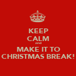 KEEP CALM and MAKE IT TO CHRISTMAS BREAK! - Personalised Poster large