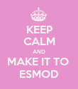 KEEP CALM AND MAKE IT TO  ESMOD - Personalised Poster large