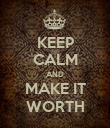 KEEP CALM AND MAKE IT WORTH - Personalised Poster large