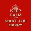 KEEP CALM AND MAKE JOE HAPPY - Personalised Poster large