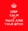 KEEP CALM AND MAKE JUNE YOUR BITCH  - Personalised Poster large