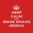 KEEP CALM AND MAKE KHAOZ JESSICA - Personalised Poster large
