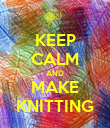 KEEP CALM AND MAKE KNITTING - Personalised Poster large