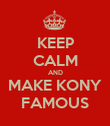 KEEP CALM AND MAKE KONY FAMOUS - Personalised Poster large