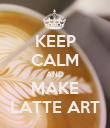 KEEP CALM AND MAKE LATTE ART - Personalised Poster large