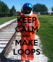KEEP CALM AND MAKE LOOPS - Personalised Poster large