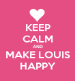 KEEP CALM AND MAKE LOUIS HAPPY - Personalised Poster large